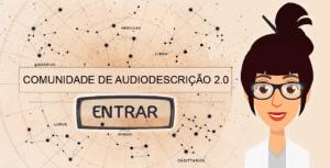 Imagem da personagem Anne. Ao lado uma ilustração de um mapa das estrelas e o texto: Comunidade de Audiodescrição 2.0. ENTRAR.
