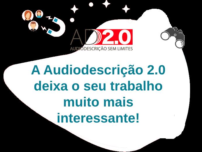 AD 2.0. A audiodescrição deixa o seu trabalho muito mais interessante.